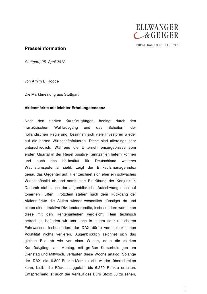 PresseinformationStuttgart, 25. April 2012von Arnim E. KoggeDie Marktmeinung aus StuttgartAktienmärkte mit leichter Erholu...