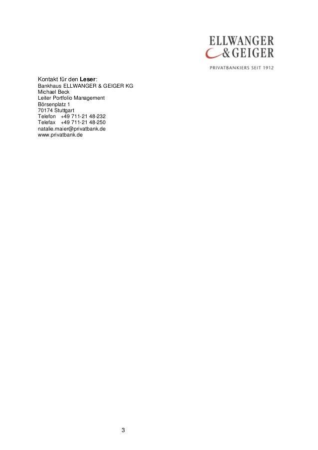 3 Kontakt für den Leser: Bankhaus ELLWANGER & GEIGER KG Michael Beck Leiter Portfolio Management Börsenplatz 1 70174 Stutt...