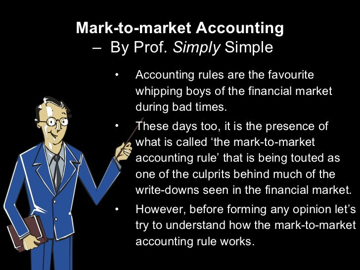 mark to market accounting  over the appropriateness of fair-value or mark-to-market accounting  over  other methods that seek to identify an asset's market value,.