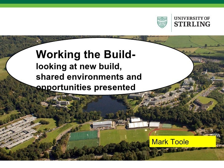 Working the Build-  looking at new build, shared environments and opportunities presented Mark Toole