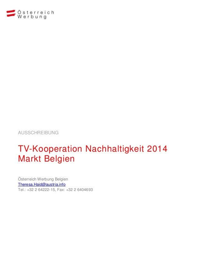 AUSSCHREIBUNG TV-Kooperation Nachhaltigkeit 2014 Markt Belgien Österreich Werbung Belgien Theresa.Haid@austria.info Tel.: ...