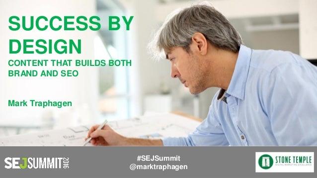 SUCCESS BY DESIGN CONTENT THAT BUILDS BOTH BRAND AND SEO Mark Traphagen #SEJSummit @marktraphagen