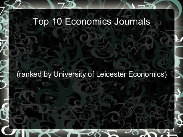 Top 10 Economics Journals  (ranked by University of Leicester Economics)