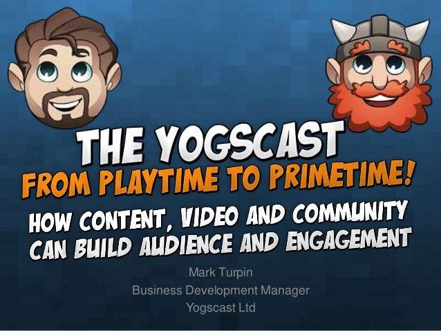 Mark TurpinBusiness Development Manager         Yogscast Ltd