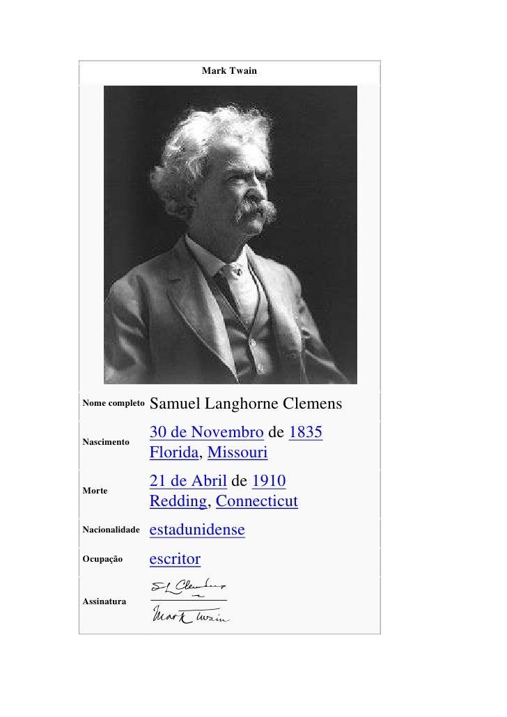 Mark TwainNome completoSamuel Langhorne ClemensNascimento30 de Novembro de 1835Florida, MissouriMorte21 de Abril de 1910Re...