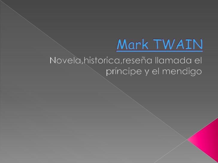 Mark TWAIN<br />Novela,historica,reseña llamada el príncipe y el mendigo<br />