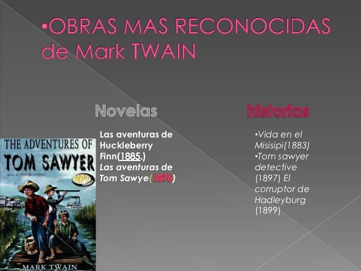 <ul><li>OBRAS MAS RECONOCIDAS de Mark TWAIN</li></ul>Novelas<br />historias<br />Las aventuras de Huckleberry Finn(1885.)L...