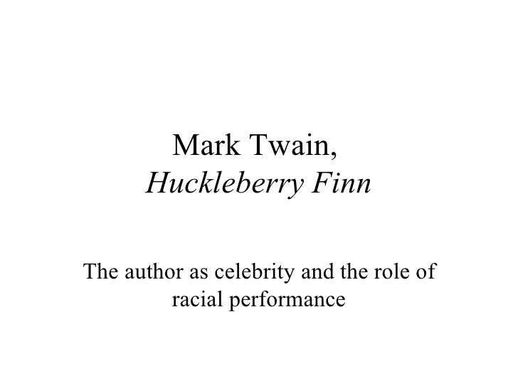 Mark Twain,  Huckleberry Finn The author as celebrity and the role of racial performance