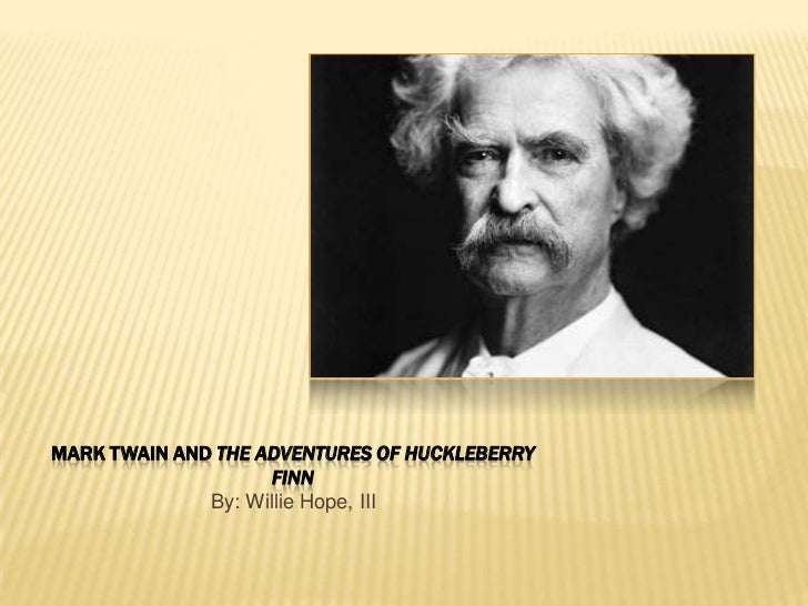 Mark Twain and The Adventures of Huckleberry Finn<br />By: Willie Hope, III<br />