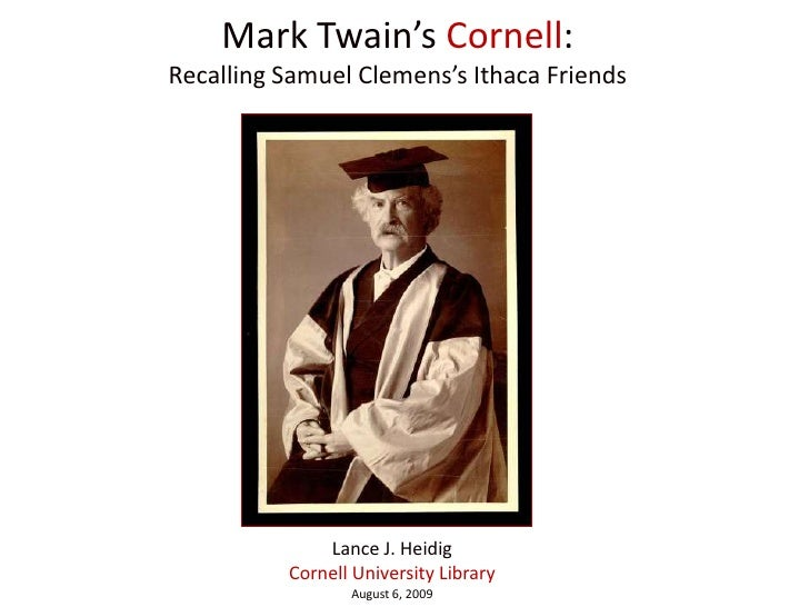 Mark Twain's Cornell:Recalling Samuel Clemens's Ithaca Friends<br />Lance J. Heidig<br />Cornell University Library<br />A...