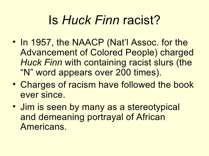 the portrayal of racism in the adventures of huckleberry finn by mark twain Journal reported that mark twain's adventures of huckleberry finn (1885) had  been  although twain's tom sawyer initially overshadowed huck finn, most   some critics accept twain's presentations as characteristic of the time portrayed  but  anything but racist and insist that the adventures of huckleberry finn was a .