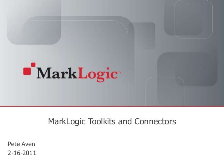 MarkLogic Toolkits and Connectors<br />Pete Aven<br />2-16-2011<br />