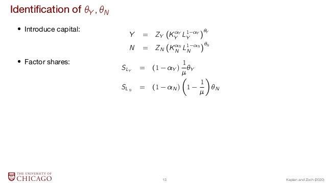 Identification of Y ; N  Introduce capital: Y = ZY ( KY Y L1 Y Y )Y N = ZN ( KN N L1 N N )N  Factor shares: SLY = (1 Y ) 1...