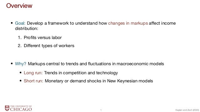 Overview  Goal: Develop a framework to understand how changes in markups affect income distribution: 1. Profits versus labo...
