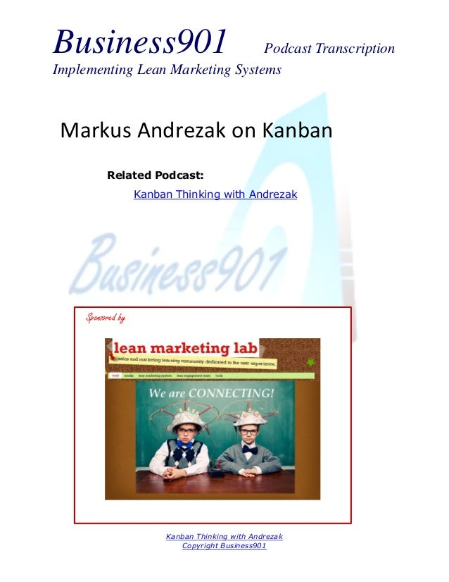 Business901  Podcast Transcription Implementing Lean Marketing Systems  Markus Andrezak on Kanban Related Podcast: Kanban ...