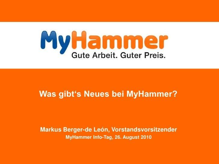 Was gibt's Neues bei MyHammer?<br />Markus Berger-de León, Vorstandsvorsitzender<br />MyHammer Info-Tag, 26. August 2010<b...