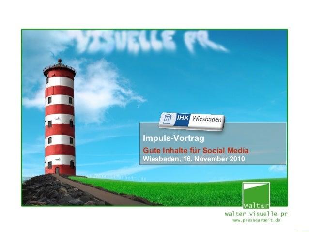 [Social Media – Seite 1/38] Impuls-Vortrag Gute Inhalte für Social Media Wiesbaden, 16. November 2010 Impuls-Vortrag Gute ...