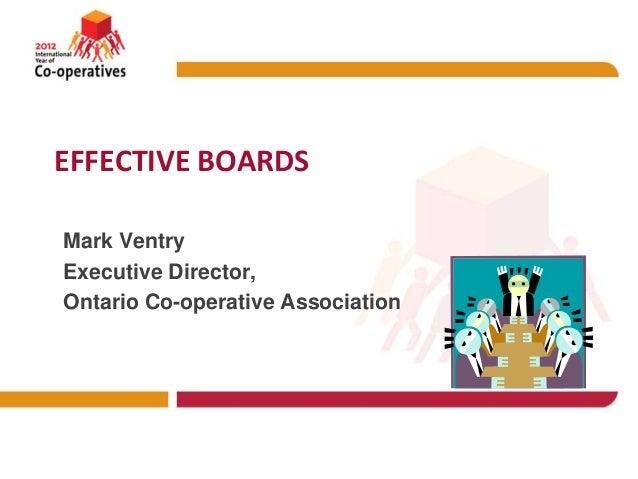 EFFECTIVE BOARDSMark VentryExecutive Director,Ontario Co-operative Association