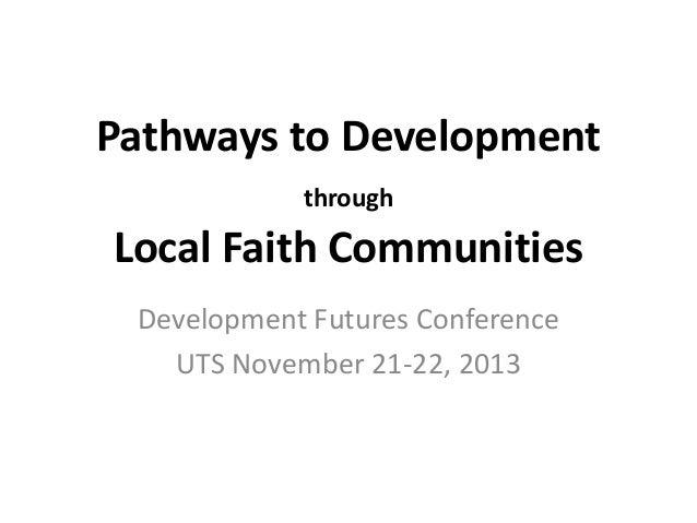 Pathways to Development through  Local Faith Communities Development Futures Conference UTS November 21-22, 2013