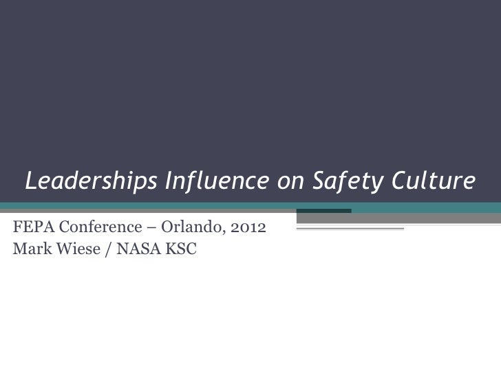 Leaderships Influence on Safety CultureFEPA Conference – Orlando, 2012Mark Wiese / NASA KSC