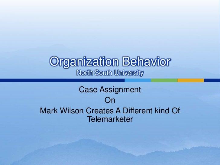 Organization Behavior          North South University          Case Assignment                 OnMark Wilson Creates A Dif...