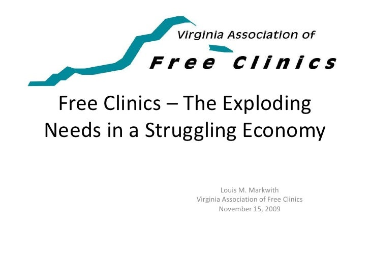Free Clinics – The Exploding Needs in a Struggling Economy<br />Louis M. Markwith<br />Virginia Association of Free Clinic...
