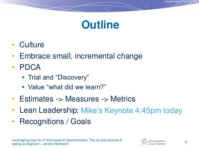 """Copyright © Institut Lean France 2012  Outline • Culture • Embrace small, incremental change • PDCA  Trial and """"Discovery..."""