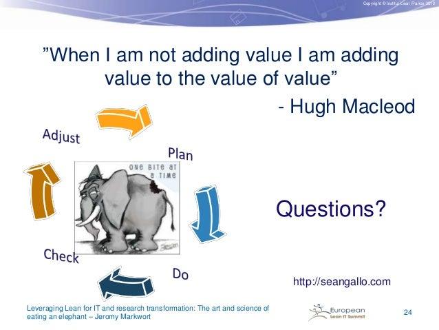 "Copyright © Institut Lean France 2012  ""When I am not adding value I am adding value to the value of value"" - Hugh Macleod..."