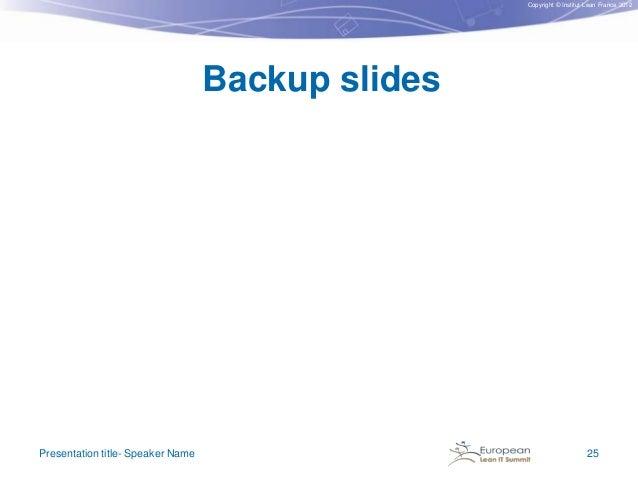 Copyright © Institut Lean France 2012  Backup slides  Presentation title- Speaker Name  25