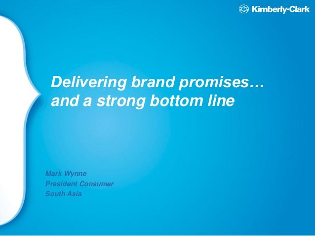 Delivering brand promises… and a strong bottom line Mark Wynne President Consumer South Asia