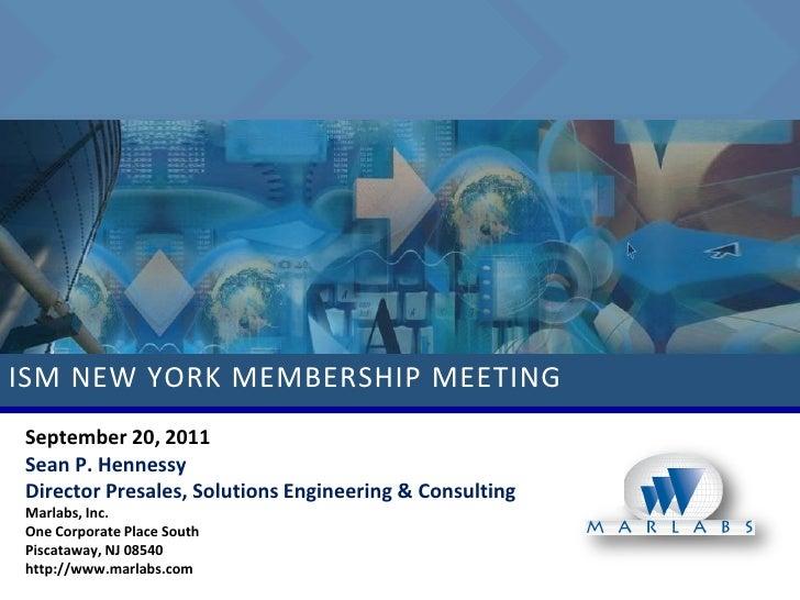 ISM NEW YORK MEMBERSHIP MEETINGSeptember 20, 2011Sean P. HennessyDirector Presales, Solutions Engineering & ConsultingMarl...