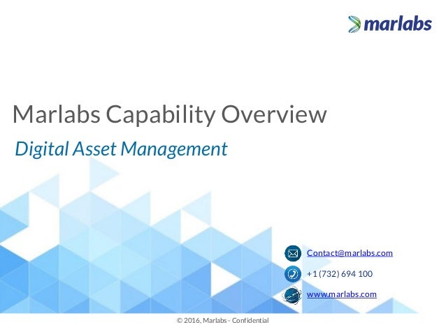Marlabs Capability Overview © 2016, Marlabs - Confidential Contact@marlabs.com +1 (732) 694 100 www.marlabs.com Digital As...