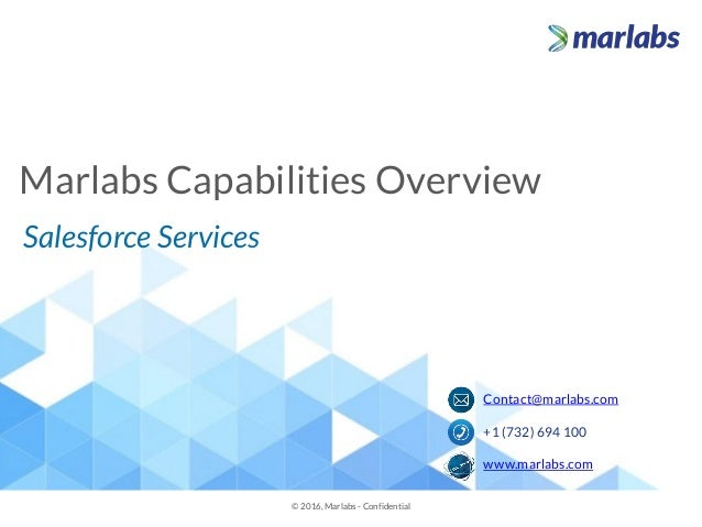 Marlabs Capabilities Overview © 2016, Marlabs - Confidential Contact@marlabs.com +1 (732) 694 100 www.marlabs.com Salesfor...