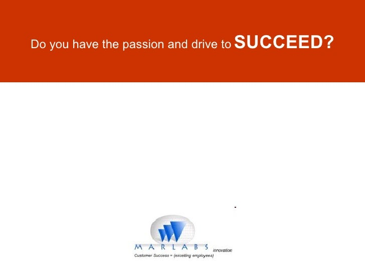 Do you have the passion and drive to   SUCCEED?