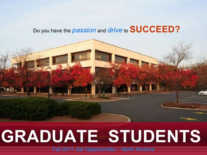 Do you have the  passion  and  drive   to  SUCCEED? GRADUATE  STUDENTS   Fall 2011 Job Opportunities – North America