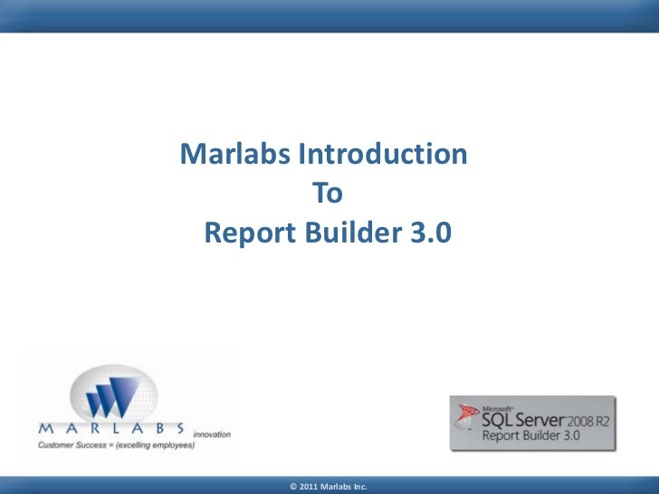 Marlabs Introduction         To Report Builder 3.0       © 2011 Marlabs Inc.
