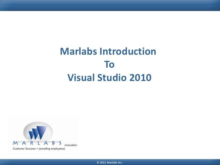 Marlabs Introduction         To Visual Studio 2010       © 2011 Marlabs Inc.