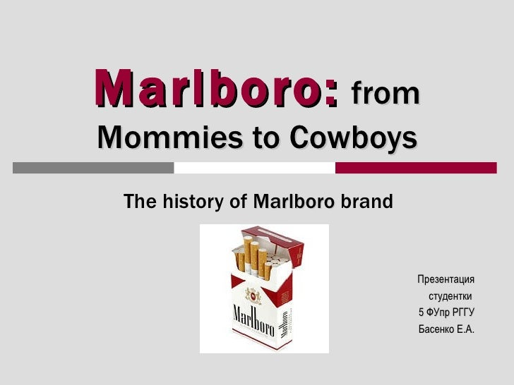 Marlboro:   from Mommies to Cowboys The history of  Marlboro  brand <ul><li>Презентация </li></ul><ul><li>студентки  </li>...