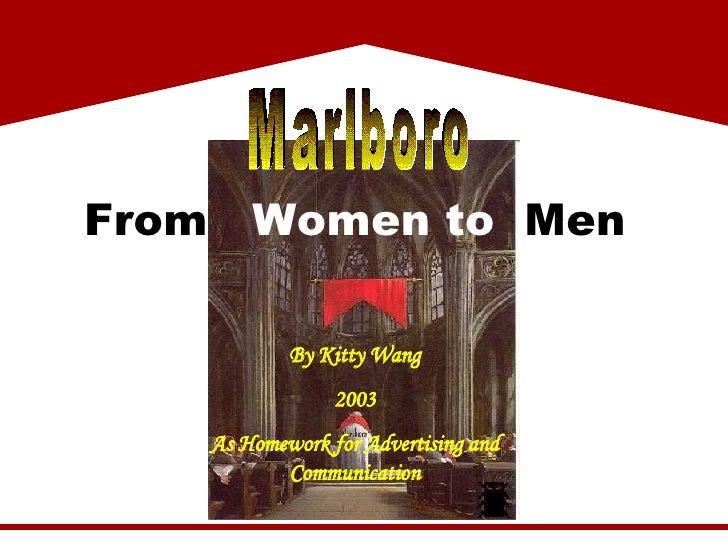 By Kitty Wang 2003 As Homework for Advertising and Communication From   Women to   Men Marlboro