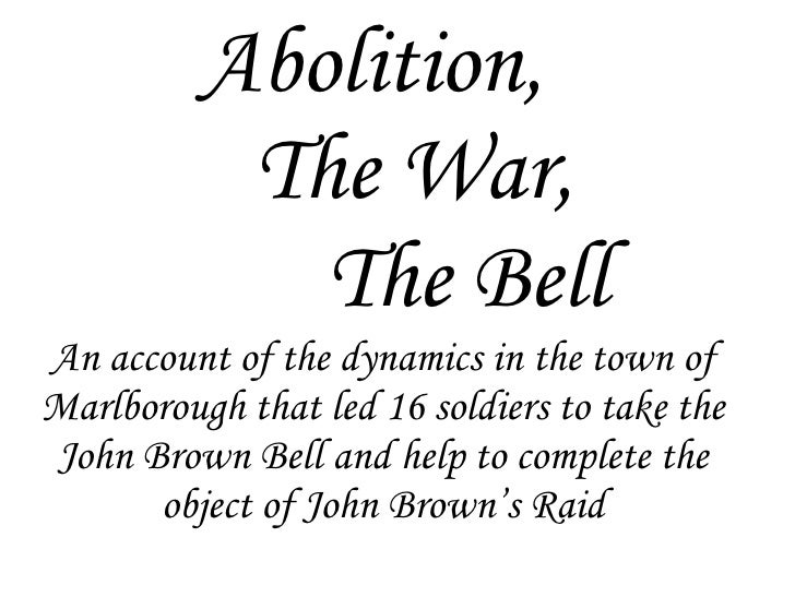 Abolition,    The War,    The Bell An account of the dynamics in the town of Marlborough that led 16 soldiers to take the ...