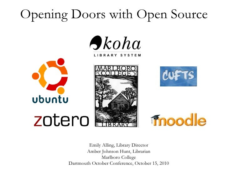 Opening Doors with Open Source Emily Alling, Library Director Amber Johnson Hunt, Librarian Marlboro College Dartmouth Oct...
