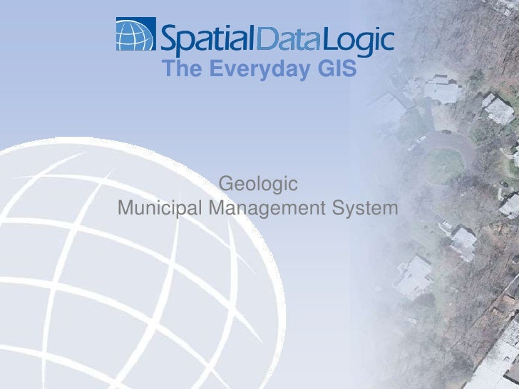 The Everyday GIS<br />Geologic Municipal Management System<br />