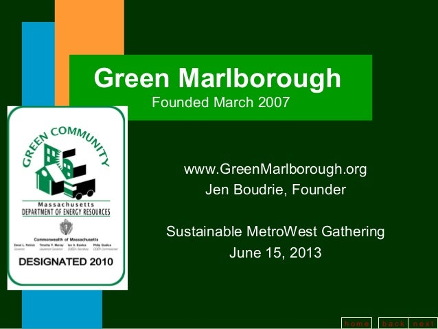 b a c k n e x th o m e6/20/13Green MarlboroughFounded March 2007www.GreenMarlborough.orgJen Boudrie, FounderSustainable Me...