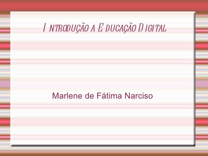 Introdução a Educação Digital Marlene de Fátima Narciso