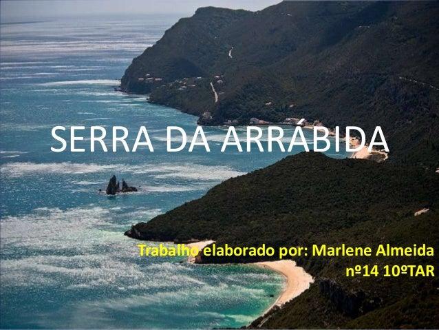 SERRA DA ARRÁBIDATrabalho elaborado por: Marlene Almeidanº14 10ºTAR