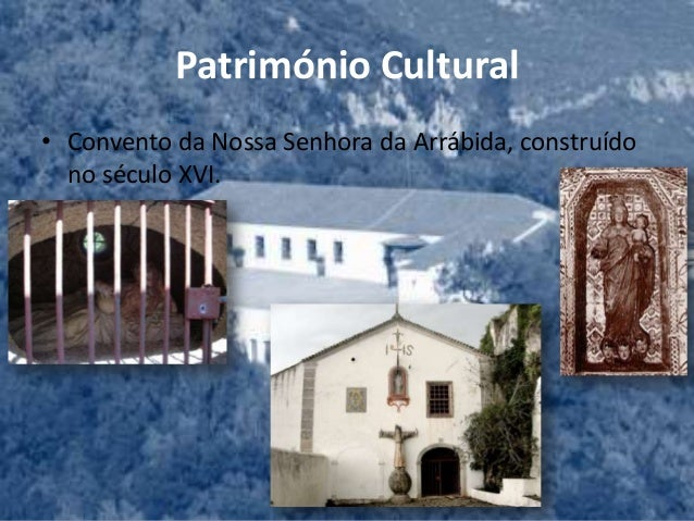 Património Cultural• Convento da Nossa Senhora da Arrábida, construídono século XVI.