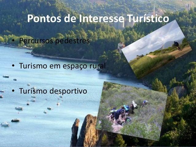 Pontos de Interesse Turístico• Percursos pedestres• Turismo em espaço rural• Turismo desportivo