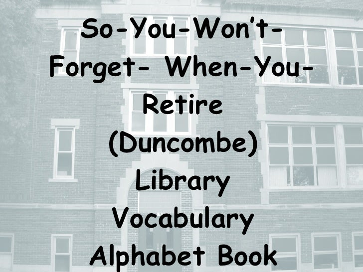 So-You-Won't-Forget- When-You-Retire (Duncombe) Library Vocabulary Alphabet Book