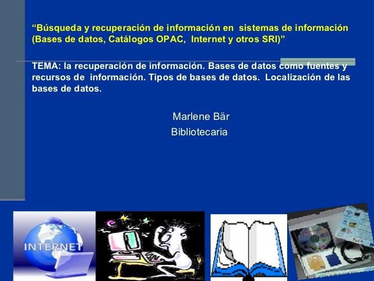 """"""" Búsqueda y r ecuperación de información en  sistemas de información (Bases de datos, Catálogos OPAC,  Internet y otros S..."""