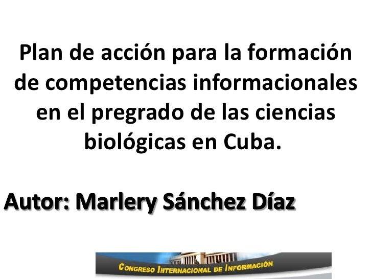 Plan de acción para la formaciónde competencias informacionales  en el pregrado de las ciencias       biológicas en Cuba.